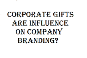How-Corporate-Gifts-Are-Influence-On-Company-Branding1-300x201